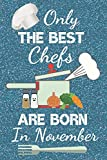 Only The Best Chefs Are Born In November: Chef gifts: Chef Notebook Chef Journal Chef Books has a fun blue glossy front cover. Chef Presents Chef Gift ... ruled great for birthdays and Christmas.