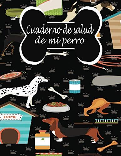 Cuaderno de salud de mi perro (a llenar): Diario de dueños de perros/Registro de salud de perros/Libro de salud Rastreador médico veterinario de perro ... de registro de vacunación de perrito