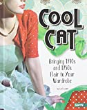 Cool Cat: Bringing 1940s and 1950s Flair to Your Wardrobe (Fashion Forward) by Lori Luster (2014-01-01) - Lori Luster