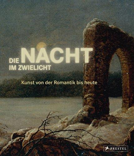 Die Nacht im Zwielicht: Kunst von der Romantik bis heute