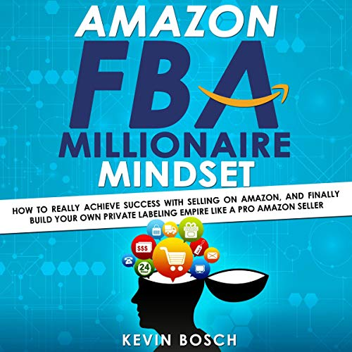 Amazon FBA Millionaire Mindset Audiobook By Kevin Bosch cover art