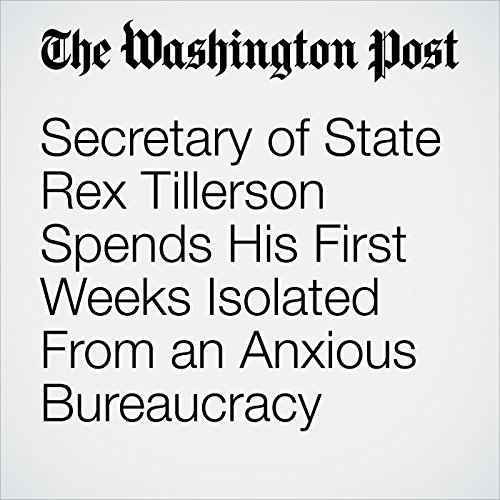Secretary of State Rex Tillerson Spends His First Weeks Isolated From an Anxious Bureaucracy copertina