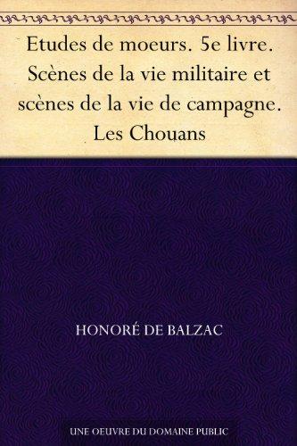 Couverture du livre Etudes de moeurs. 5e livre. Scènes de la vie militaire et scènes de la vie de campagne. Les Chouans