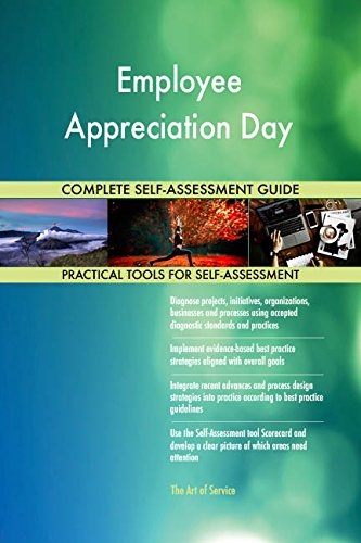 Employee Appreciation Day All-Inclusive Self-Assessment - More than 680 Success Criteria, Instant...