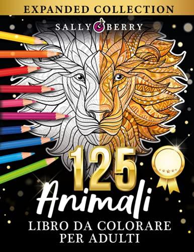 125 Animali - Libro da colorare per adulti: La più completa collezione di animali da colorare con mandala. 125 pagine antistress con meravigliosi animali per rilassarsi, ideale per adulti e anziani