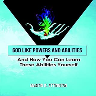 God Like Powers & Abilities     And How You Can Learn These Abilities Yourself              By:                                                                                                                                 Martin K. Ettington                               Narrated by:                                                                                                                                 Martin K. Ettington                      Length: 2 hrs and 58 mins     1 rating     Overall 5.0