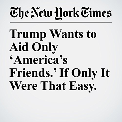 Trump Wants to Aid Only 'America's Friends.' If Only It Were That Easy. copertina