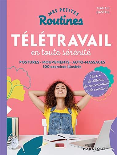 Mes petites routines - Télétravail en toute sérénité: Postures - mouvements - auto-massage 100 exercices illustrés