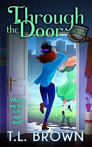 Through the Door (Door to Door Paranormal Mystery Book 2) by [T.L. Brown]
