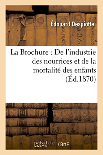 La Brochure: de lIndustrie Des Nourrices Et de la Mortalité Des Enfants