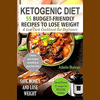 Ketogenic Diet: 55 Budget-Friendly Recipes to Lose Weight     A Low Carb Cookbook for Beginners              By:                                                                                                                                 Adele Baker                               Narrated by:                                                                                                                                 Riya Aarini                      Length: 2 hrs and 3 mins     Not rated yet     Overall 0.0