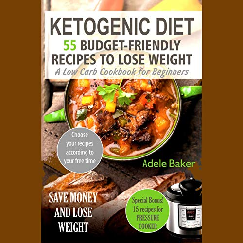 Ketogenic Diet: 55 Budget-Friendly Recipes to Lose Weight Audiobook By Adele Baker cover art