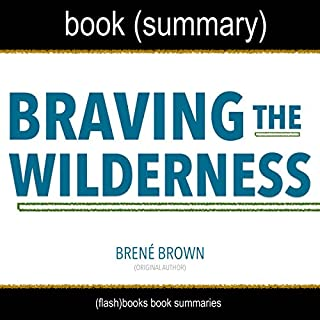 Summary of Braving the Wilderness by Brené Brown                   By:                                                                                                                                 FlashBooks Book Summaries                               Narrated by:                                                                                                                                 Dean Bokhari                      Length: 29 mins     8 ratings     Overall 4.6