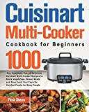 Cuisinart Multi-Cooker Cookbook for Beginners: 1000-Day Amazingly Easy & Delicious Cuisinart Multi-Cooker Recipes to Sauté Vegetables, Brown Meats ... Your Favorite Comfort Foods for Busy People