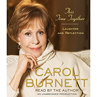 This Time Together     Laughter and Reflection              By:                                                                                                                                 Carol Burnett                               Narrated by:                                                                                                                                 Carol Burnett                      Length: 5 hrs and 40 mins     2,199 ratings     Overall 4.5