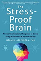 The Stress-Proof Brain: Master Your Emotional Response to Stress Using Mindfulness & Neuroplasticity