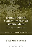 Human Rights Commitments of Islamic States: Sharia, Treaties and Consensus (Studies in International Law)