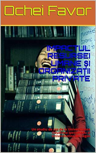 IMPACTUL RESURSEI UMANE ȘI ORGANIZAȚII PRIVATE: Un studiu de caz de la Universitatea Oduduwa Ipetumodu și Universitatea din Lagos (Romansh Edition)