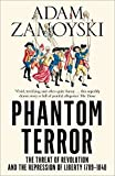 Phantom Terror: The Threat of Revolution and the Repression of Liberty 1789-1848 - Adam Zamoyski