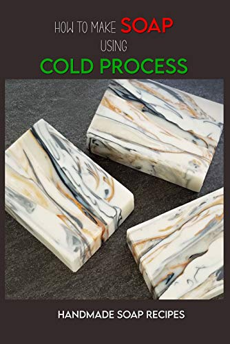 How To Make Soap Using Cold Process: Handmade Soap Recipes: Cold Process Soap...