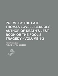 Poems by the Late Thomas Lovell Beddoes, Author of Death's Jest-Book or the Fool's Tragedy (Volume 1-2); With a Memoir
