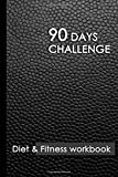 90 Days Challenge: 90+ Day Food Journal and Fitness Tracker: Record Eating, Plan Meals, and Set Diet and Exercise Goals for Optimal Weight Loss.