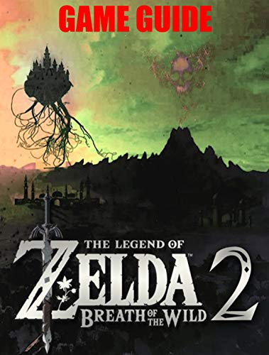 The Legend of Zelda Breath of the Wild 2: The Unofficial Game Guide and Tips, Tricks, Strategy Everything You Need To Become Winer (English Edition)