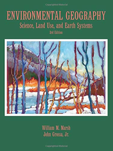 Compare Textbook Prices for Environmental Geography: Science, Land Use, and Earth Systems 3 Edition ISBN 9780471482802 by Marsh, William M.,Grossa Jr., John