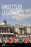 Unsettled Legitimacy: Political Community, Power, and Authority in a Global Era (Globalization and Autonomy)