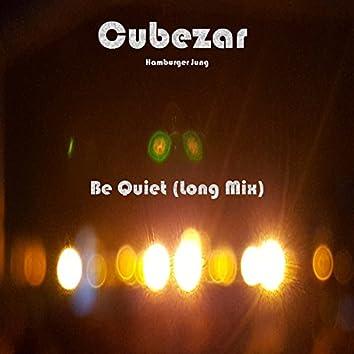 Be Quiet (Long Mix)