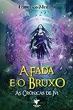 A Fada e o Bruxo (As Crônicas de Ivi Livro 1) (Portuguese Edition)
