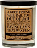 A Good Friend Will Bail You Out of Jail, Best Friends, Friendship Gifts for Women, Birthday Gifts for Friends Female, BFF, Going Away, Thank You, Funny Candle Gifts, Huckleberry, Scented Soy 10 oz.
