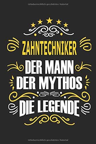 Zahntechniker Der Mann Der Mythos Die Legende: Notizbuch, Geschenk Buch mit 110 linierten Seiten