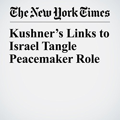 Kushner's Links to Israel Tangle Peacemaker Role copertina