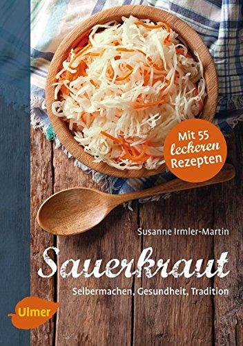 Sauerkraut: Selbermachen, Gesundheit, Tradition