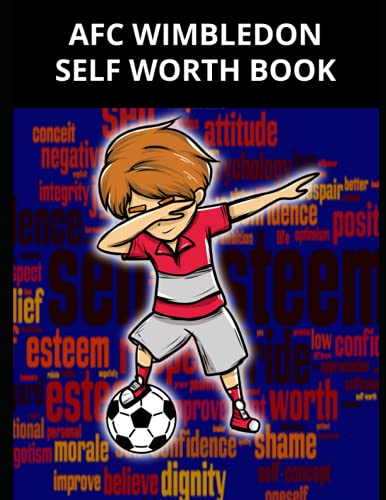 AFC Wimbledon Self Worth Book: AFC Wimbledon FC Personal Journal, AFC Wimbledon Football Club, AFC Wimbledon FC Diary, AFC Wimbledon FC Planner, AFC Wimbledon FC