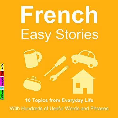 10 Topics from Everyday Life : With Hundreds of Useful Words and Phrases (French Easy Stories) audiobook cover art