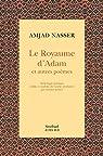 Le Royaume d'adam et autres poèmes par Nasser