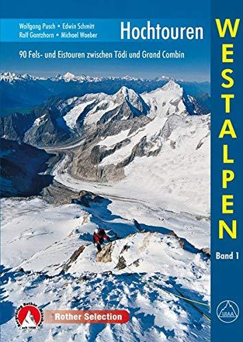 Hochtouren Westalpen Band 1. 90 Fels- und Eistouren zwischen Tödi und Grand Combin (Rother Selection)