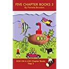 Five Chapter Books 3: Systematic Decodable Books for Phonics Readers and Folks with a Dyslexic Learning Style (DOG ON A LOG Chapter Book Collection)