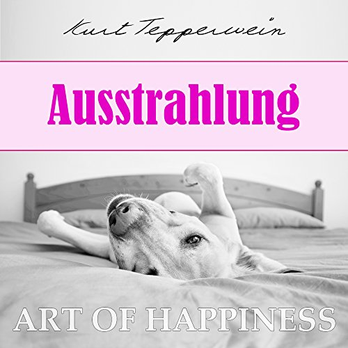 Ausstrahlung (Art of Happiness) audiobook cover art