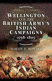 Wellington and the British Army's Indian Campaigns, 1798–1805 (English Edition) par [Martin R. Howard]