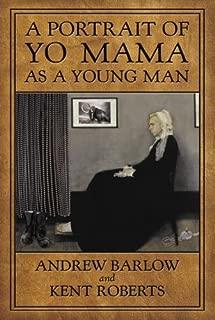 A Portrait of Yo Mama as a Young Man