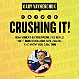 Crushing It! How Great Entrepreneurs Build Their Business and Influence-and How You Can, Too: Library Edition - Blackstone Pub - 03/04/2018