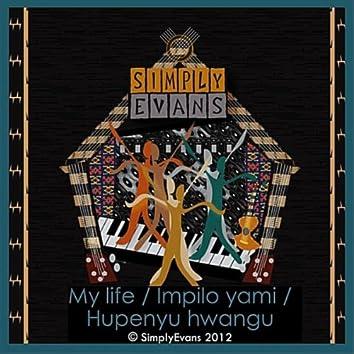 My Life / Impilo Yami / Hupenyu Hwangu