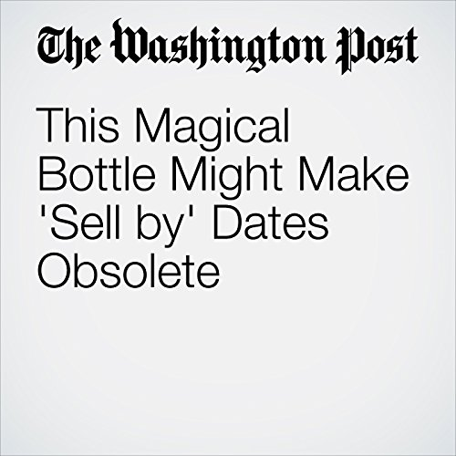This Magical Bottle Might Make 'Sell by' Dates Obsolete copertina
