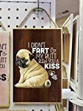 Pug Gifts, Wooden Plaque, I Didn't Fart My Butt Blew You A Kiss, funny gift for Pug mom, Pug dad