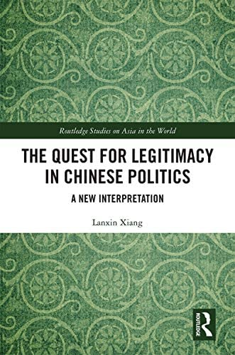 The Quest for Legitimacy in Chinese Politics A New Interpretation Routledge Studies on Asia product image