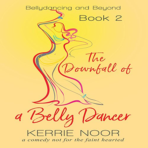 The Downfall of a Bellydancer: A Comedy Not for the Faint Hearted Titelbild