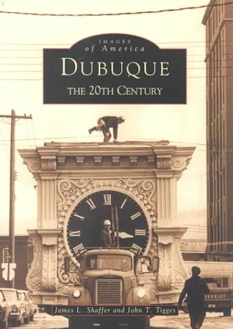 Dubuque: The 20th Century (IA) (Images of America)